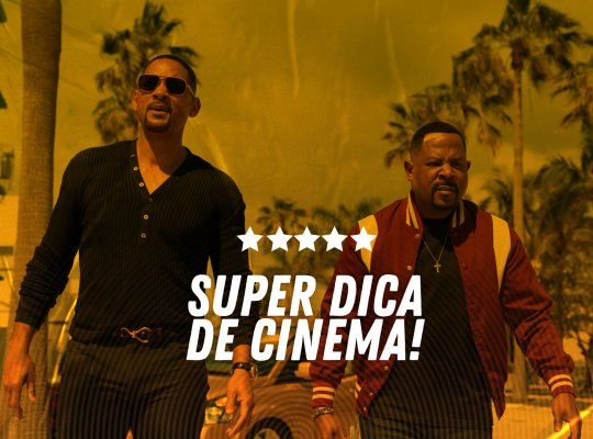 Super Dica de Cinema | Bad Boys: Pra Sempre